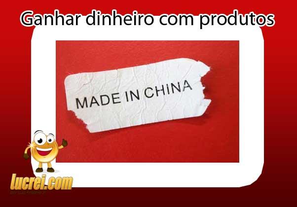 Ganhar dinheiro na internet com produtos da China