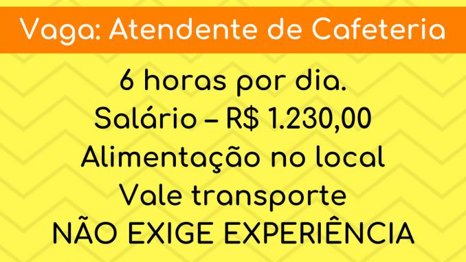 VAGA PARA ATENDENTE DE CAFETERIA NÃO NECESSITA EXPERIÊNCIA